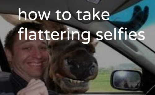 how to take a flattering selfie, tips for selfies, selfie photo guide