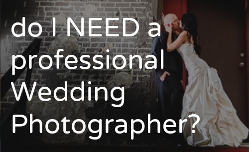 do i need a professional wedding photographer? is a professional wedding photographer worth it? should i get a friend to photograph my wedding?