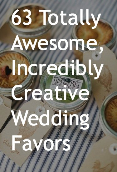 63 Totally Awesome Incredibly Creative Wedding Favor Ideas